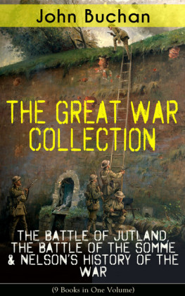 THE GREAT WAR COLLECTION - The Battle of Jutland, The Battle of the Somme & Nelson's History of the War (9 Books in One Volume)