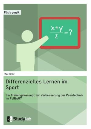 Differenzielles Lernen im Sport. Ein Trainingskonzept zur Verbesserung der Passtechnik im Fußball?