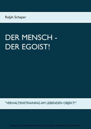 Der Mensch - Der Egoist!
