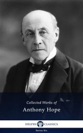 Delphi Collected Works of Anthony Hope (Illustrated)