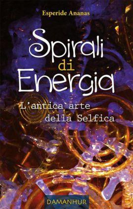 Spirali di Energia - L'antica arte della Selfica