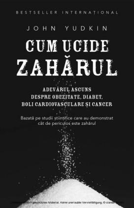 Cum ucide zaharul. Adevarul ascuns despre obezitate, diabet, boli cardiovasculare i cancer