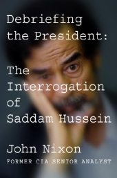 Debriefing the President: The Interrogation of Saddam Hussein Cover