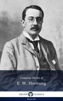Delphi Complete Works of E. W. Hornung (Illustrated)