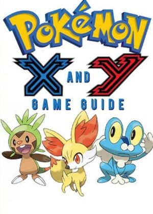 Pokémon X Walkthrough and Pokémon Y Walkthrough Ult mate Game Guides