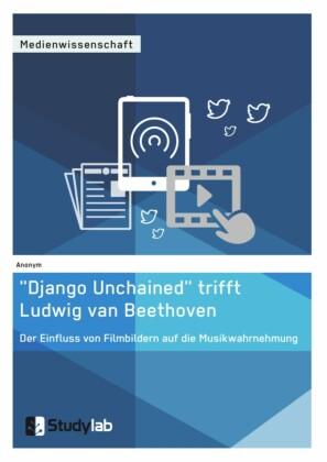 'Django Unchained' trifft Ludwig van Beethoven. Der Einfluss von Filmbildern auf die Musikwahrnehmung