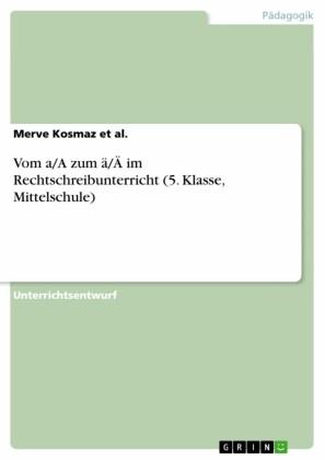 Vom a/A zum ä/Ä im Rechtschreibunterricht (5. Klasse, Mittelschule)