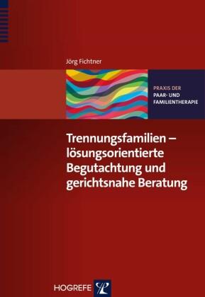 Trennungsfamilien - lösungsorientierte Begutachtung und gerichtsnahe Beratung