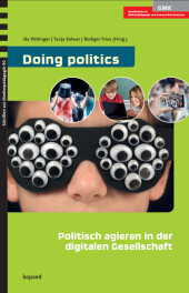 Doing politics: Politisch agieren in der digitalen Gesellschaft
