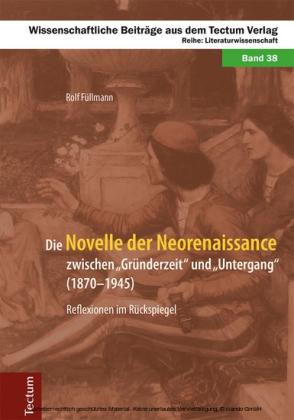 Die Novelle der Neorenaissance zwischen 'Gründerzeit' und 'Untergang' (1870-1945)