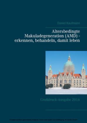 Altersbedingte Makuladegeneration (AMD) - erkennen, behandeln, damit leben