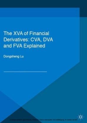 The XVA of Financial Derivatives: CVA, DVA and FVA Explained
