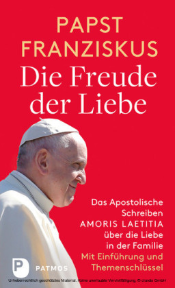 Die Freude der Liebe: Das Apostolische Schreiben Amoris Laetitia über die Liebe in der Familie