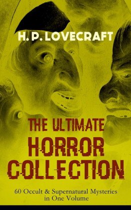 H. P. LOVECRAFT - The Ultimate Horror Collection: 60 Occult & Supernatural Mysteries in One Volume