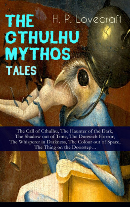 THE CTHULHU MYTHOS TALES - The Call of Cthulhu, The Haunter of the Dark, The Shadow out of Time, The Dunwich Horror, The Whisperer in Darkness, The Colour out of Space, The Thing on the Doorstep...