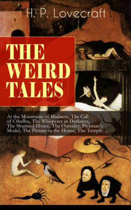 THE WEIRD TALES of H. P. Lovecraft: At the Mountains of Madness, The Call of Cthulhu, The Whisperer in Darkness, The Shunned House, The Outsider, Pickman's Model, The Picture in the House, The Temple...