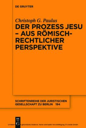 Der Prozess Jesu - aus römisch-rechtlicher Perspektive