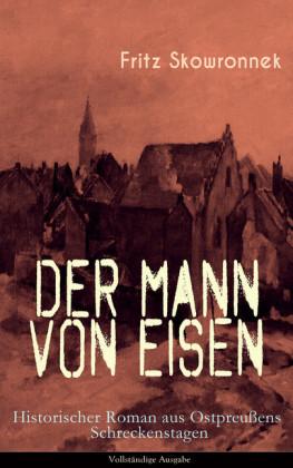 Der Mann von Eisen (Historischer Roman aus Ostpreußens Schreckenstagen)