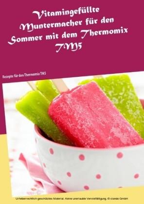 Vitamingefüllte Muntermacher für den Sommer mit dem Thermomix TM5