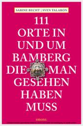 111 Orte in und um Bamberg, die man gesehen haben muss