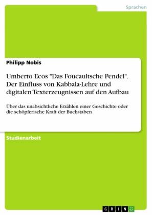 Umberto Ecos 'Das Foucaultsche Pendel'. Der Einfluss von Kabbala-Lehre und digitalen Texterzeugnissen auf den Aufbau