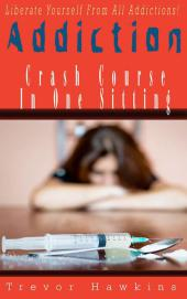 Addiction Crash Course In One Sitting