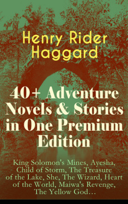 40+ Adventure Novels & Stories in One Premium Edition: King Solomon's Mines, Ayesha, Child of Storm, The Treasure of the Lake, She, The Wizard, Heart of the World, Maiwa's Revenge, The Yellow God...