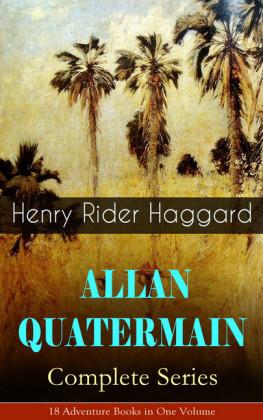ALLAN QUATERMAIN - Complete Series: 18 Adventure Books in One Volume