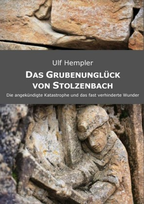 Das Grubenunglück von Stolzenbach