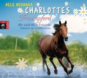 Charlottes Traumpferd - Wir sind doch Freunde, 4 Audio-CDs