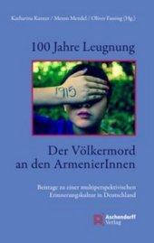 100 Jahre Leugnung. Der Völkermord an den ArmenierInnen