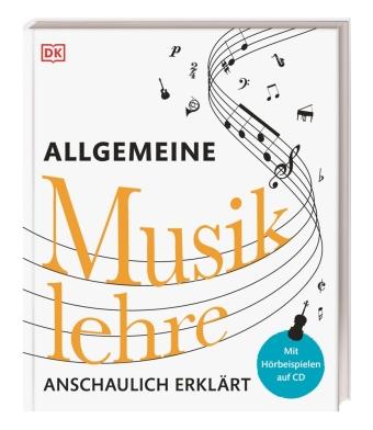 Allgemeine Musiklehre anschaulich erklärt, m. 1 Audio-CD
