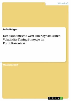 Der ökonomische Wert einer dynamischen Volatilitäts-Timing-Strategie im Portfoliokontext