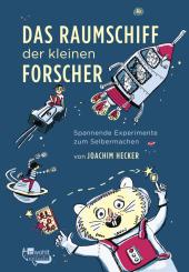 Das Raumschiff der kleinen Forscher: Spannende Experimente zum Selbermachen Cover