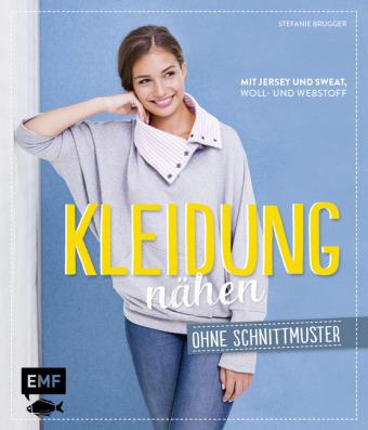 Kleidung nähen ohne Schnittmuster | Stefanie Brugger | 9783863553876 ...