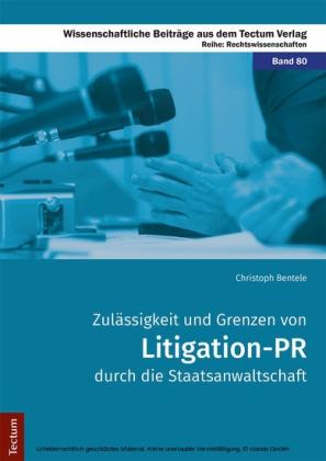 Zulässigkeit und Grenzen von Litigation-PR durch die Staatsanwaltschaft