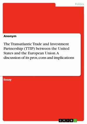The Transatlantic Trade and Investment Partnership (TTIP) between the United States and the European Union. A discussion of its pros, cons and implications