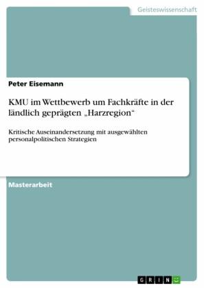 KMU im Wettbewerb um Fachkräfte in der ländlich geprägten 'Harzregion'