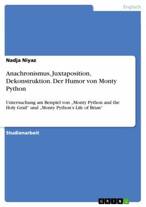 Anachronismus, Juxtaposition, Dekonstruktion. Der Humor von Monty Python
