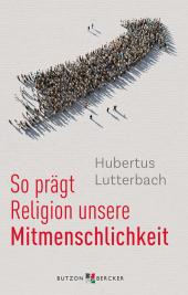 So prägt Religion unsere Mitmenschlichkeit
