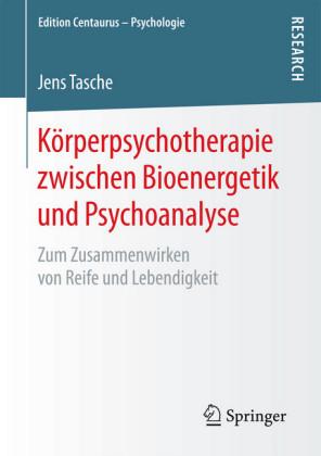 Körperpsychotherapie zwischen Bioenergetik und Psychoanalyse