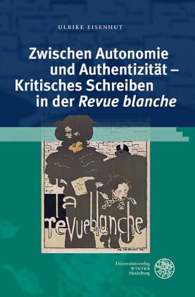 Zwischen Autonomie und Authentizität - Kritisches Schreiben in der 'Revue blanche'