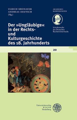 Der 'Ungläubige' in der Rechts- und Kulturgeschichte des 18. Jahrhunderts