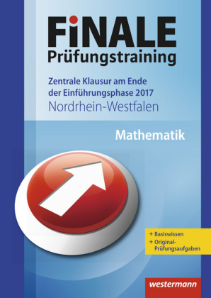 Finale Prüfungstraining 2017 - Zentrale Klausur am Ende der Einführungsphase Nordrhein-Westfalen, Mathematik