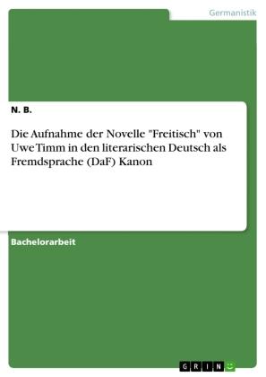 """Die Aufnahme der Novelle """"Freitisch"""" von Uwe Timm in den literarischen Deutsch als Fremdsprache (DaF) Kanon"""