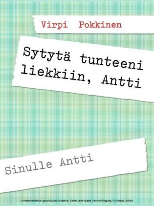 Sytytä tunteeni liekkiin, Antti
