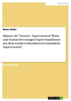 Männer als 'bessere' Supervisoren? Wann und warum bevorzugen Supervisandinnen aus dem sozialen Arbeitsbereich männliche Supervisoren?