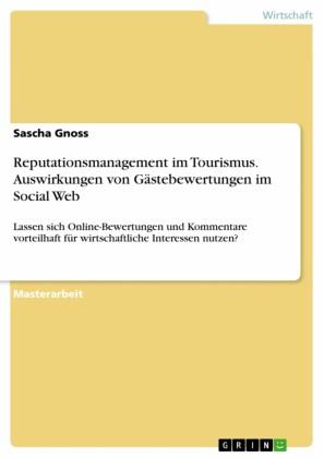 Reputationsmanagement im Tourismus. Auswirkungen von Gästebewertungen im Social Web