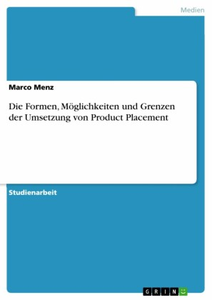 Die Formen, Möglichkeiten und Grenzen der Umsetzung von Product Placement