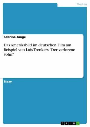 Das Amerikabild im deutschen Film am Beispiel von Luis Trenkers 'Der verlorene Sohn'
